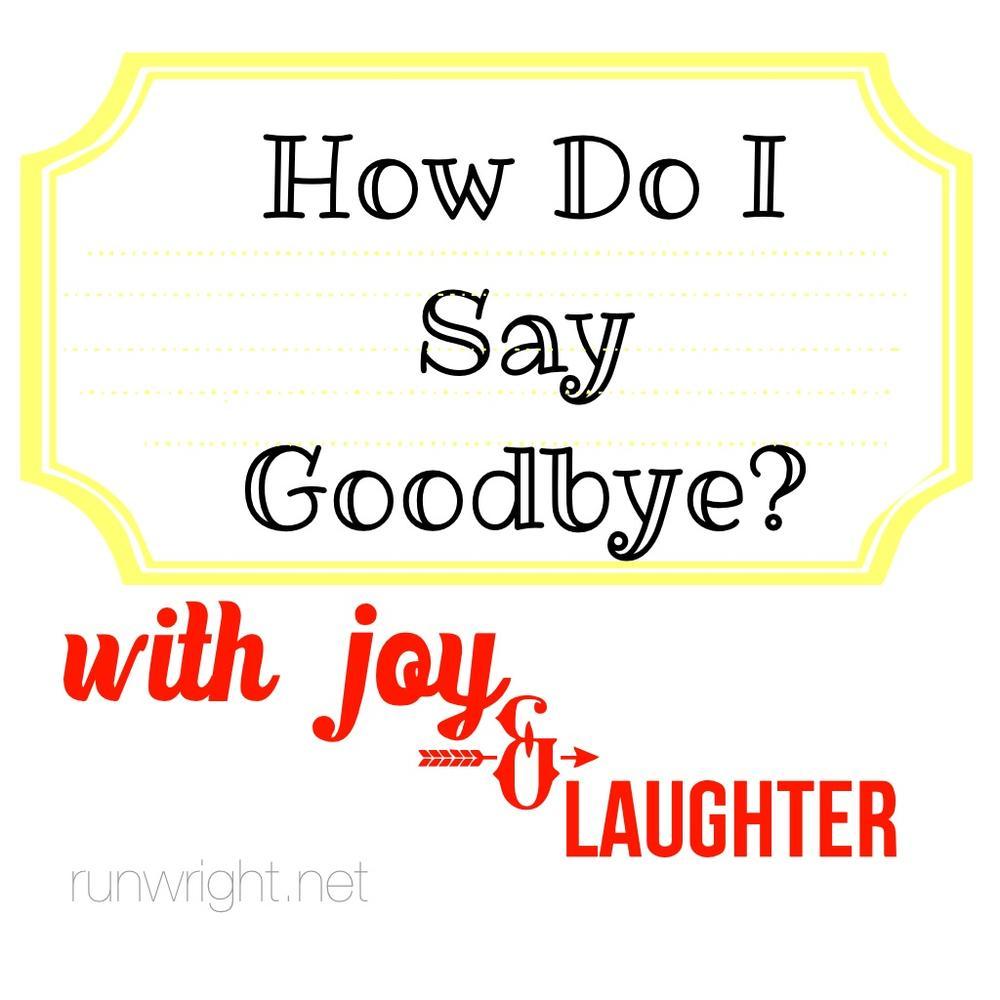 how-do-i-say-goodbye.jpg
